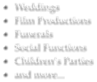 Weddings, Film Productions, Funerals, Social Functions, Childrens Parties and more.